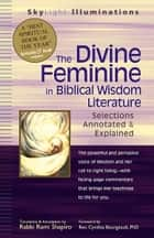 The Divine Feminine in Biblical Wisdom Literature: Selections Annotated & Explained ebook by Rabbi Rami Shapiro