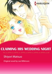 CLAIMING HIS WEDDING NIGHT - Harlequin Comics ebook by Lee Wilkinson, Shiyori Matsuo