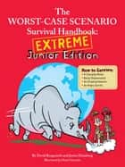 Worst Case Scenario Survival Handbook: Extreme Junior Edition ebook by David Borgenicht,Justin Heimberg,Robin Epstein