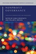 Nonprofit Governance - Innovative Perspectives and Approaches ebook by Chris Cornforth, William A. Brown