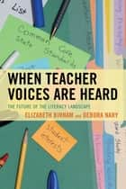 When Teacher Voices Are Heard ebook by Elizabeth Birnam,Debora Nary