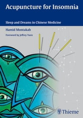 Acupuncture for Insomnia - Sleep and Dreams in Chinese Medicine ebook by Hamid Montakab