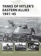 Tanks of Hitler?s Eastern Allies 1941?45 ebook by Steven J. Zaloga,Mr Henry Morshead