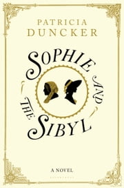 Sophie and the Sibyl - A Victorian Romance ebook by Patricia Duncker