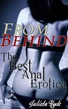 From Behind: The Best Anal Erotica eBook by Julieta Hyde