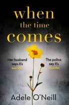 When the Time Comes ebook by Adele O'Neill