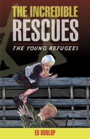 The Incredible Rescues ebook by Ed Dunlop