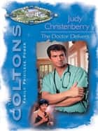 The Doctor Delivers (Mills & Boon M&B) ebook by Judy Christenberry
