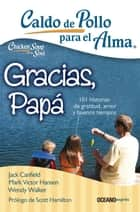 Caldo de pollo para el alma. Gracias, papá 電子書 by Jack Canfield, Mark Victor Hansen, Amy Newmark