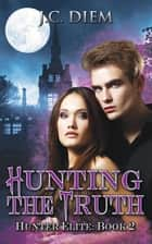 Hunting the Truth - Hunter Elite, #2 ebook by J.C. Diem