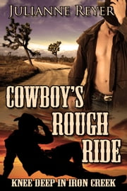 Cowboy's Rough Ride: Knee Deep in Iron Creek ebook by Julianne Reyer