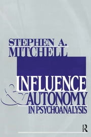 Influence and Autonomy in Psychoanalysis ebook by Stephen A. Mitchell