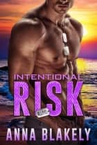 Intentional Risk - R.I.S.C., #4 ebook by Anna Blakely
