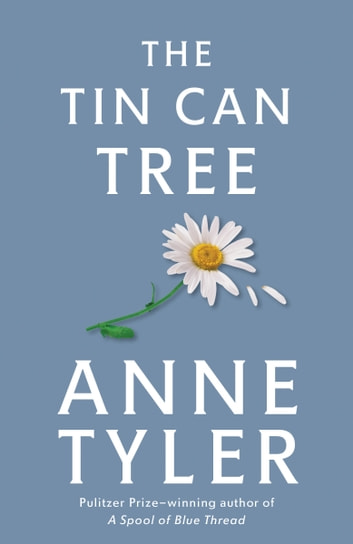 The Tin Can Tree - A Novel ebook by Anne Tyler