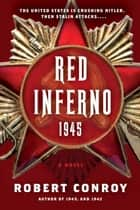 Red Inferno: 1945 - A Novel ebook by