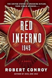 Red Inferno: 1945 - A Novel ebook by Robert Conroy