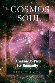 The Cosmos of Soul - A Wake-Up Call for Humanity ebook by Patricia Cori