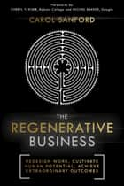 The Regenerative Business - Redesign Work, Cultivate Human Potential, Achieve Extraordinary Outcomes ebook by Carol Sanford