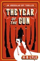 The Year of the Gun ebook by H.B. Lyle