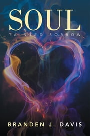 SOUL - TAINTED SORROW ebook by BRANDEN J. DAVIS