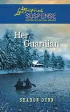 Her Guardian - Faith in the Face of Crime ebook by Sharon Dunn