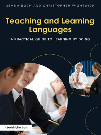 Teaching and Learning Languages - A practical guide to learning by doing ebook by Jemma Buck,Christopher Wightwick