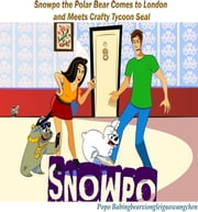 Snowpo - Snowpo the Polar Bear Comes to London and Meets Crafty Tycoon Seal ebook by Popo Babingxiongleiguowangchen,Sophie-Anne Diap,Ian Douglas,Mullac Yalcam