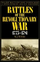 Battles of the Revolutionary War, 1775–1781 ebook by John D. Eisenhower, W. J. Wood