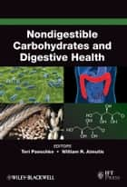 Nondigestible Carbohydrates and Digestive Health ebook by Teresa M. Paeschke,William R. Aimutis