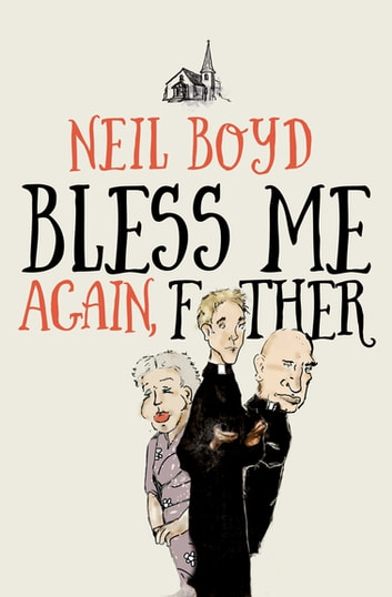 Bless Me Again, Father ebook by Neil Boyd