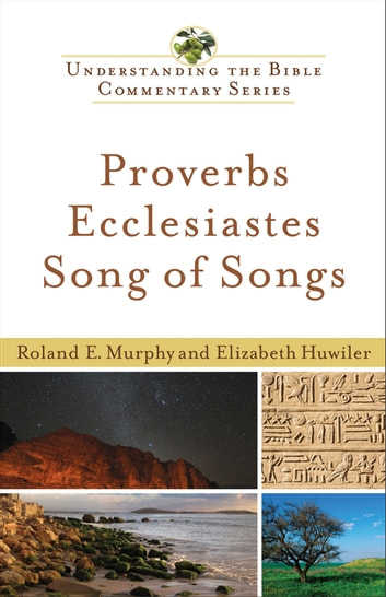 Proverbs, Ecclesiastes, Song of Songs (Understanding the Bible Commentary Series) ebook by Roland E. Murphy,Elizabeth Huwiler