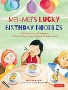 Mei-Mei's Lucky Birthday Noodles - A Loving Story of Adoption, Chinese Culture and a Special Birthday Treat ebook by Shan-Shan Chen, Heidi Goodman