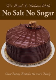 It's Hard To Believe With No Salt No Sugar ebook by E L Hughes