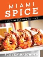 Miami Spice - The New Florida Cuisine ebook by Steven Raichlen