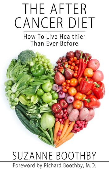 The After Cancer Diet - How To Live Healthier Than Ever Before ebook by Suzanne Boothby