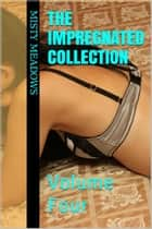 The Impregnated Collection: Volume Four (Breeding, Impregnation) ebook by Misty Meadows