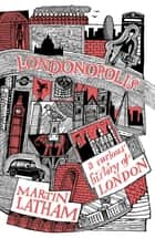 Londonopolis - A Curious and Quirky History of London ekitaplar by Martin Latham, Joe McLaren