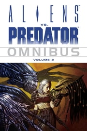 Aliens vs. Predator Omnibus Volume 2 ebook by Various Authors,Various Artists