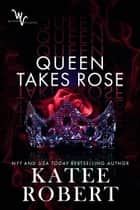 Queen Takes Rose ebook by Katee Robert