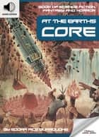Book of Science Fiction, Fantasy and Horror: At the Earth's Core - Mystery and Imagination ebook by Oldiees Publishing, Edgar Rice Burroughs