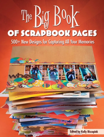 The Big Book of Scrapbook Pages - 500+ New Designs for Capturing All Your Memories ebook by Editors of Memory Makers Books