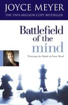 Battlefield of the Mind. - Winning the Battle of Your Mind eBook by Joyce Meyer