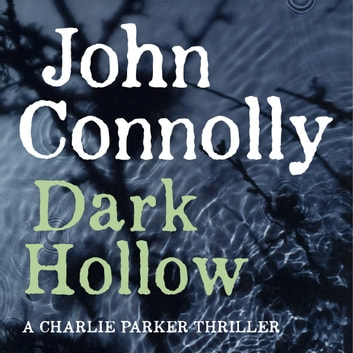 Dark Hollow - A Charlie Parker Thriller: 2 audiobook by John Connolly
