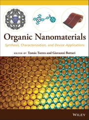 Organic Nanomaterials - Synthesis, Characterization, and Device Applications ebook by Tomas Torres,Giovanni Bottari