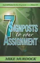 7 Signposts To Your Assignment (SOW on Your Assignment) ebook by Mike Murdock