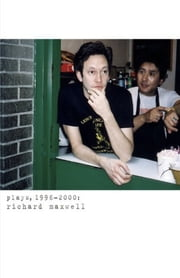 Plays, 1996-2000 (Maxwell) eBook by Richard Maxwell
