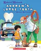 Andrew's Loose Tooth ebook by Robert Munsch,Michael Martchenko,Robert Munsch