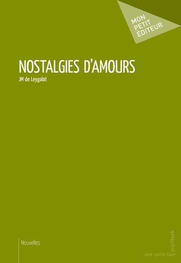 Nostalgies d'amours ebook by Jm de Leygalat