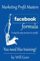 Facebook Masters Formula ebook by Will Gore
