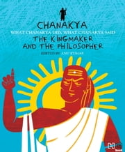 Chanakya: The Kingmaker and the Philosopher ebook by Anu Kumar